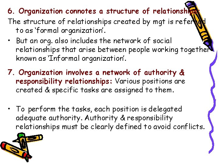 6. Organization connotes a structure of relationships: The structure of relationships created by mgt
