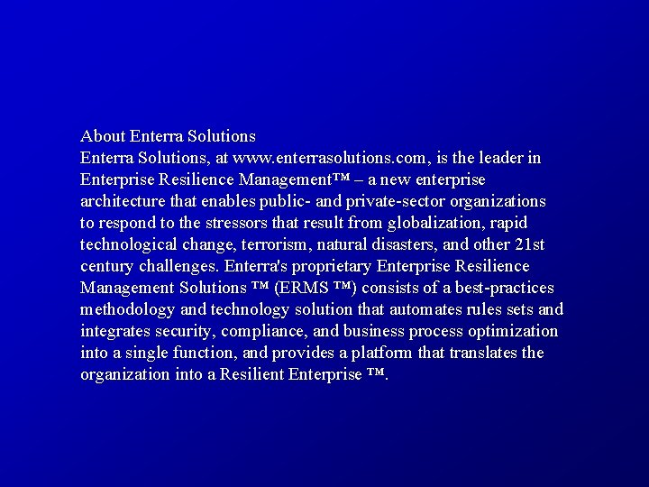About Enterra Solutions, at www. enterrasolutions. com, is the leader in Enterprise Resilience Management™