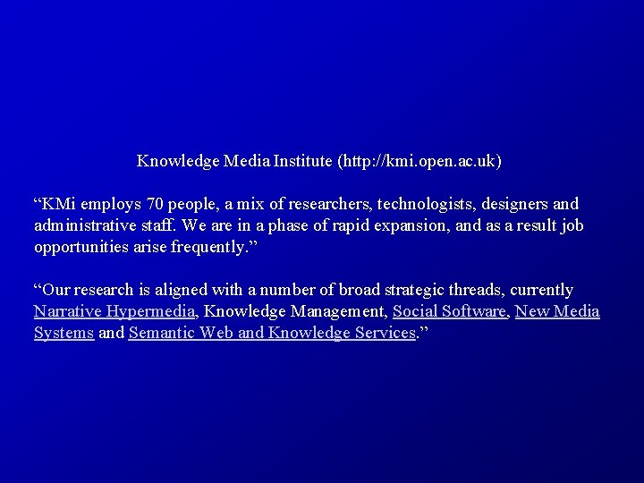 "Knowledge Media Institute (http: //kmi. open. ac. uk) ""KMi employs 70 people, a mix"