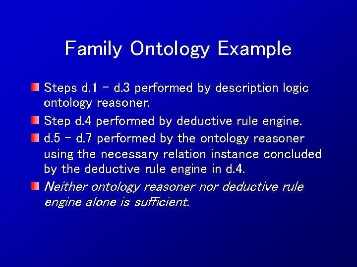 Family Ontology Example Steps d. 1 – d. 3 performed by description logic ontology
