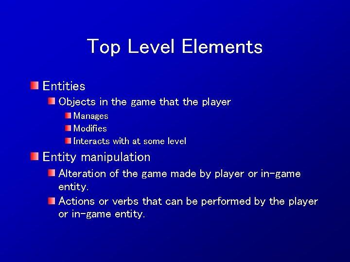 Top Level Elements Entities Objects in the game that the player Manages Modifies Interacts