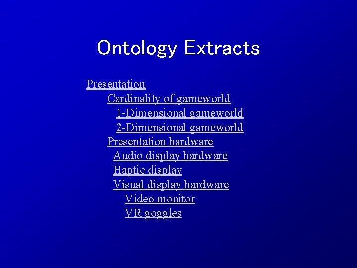 Ontology Extracts Presentation Cardinality of gameworld 1 -Dimensional gameworld 2 -Dimensional gameworld Presentation hardware