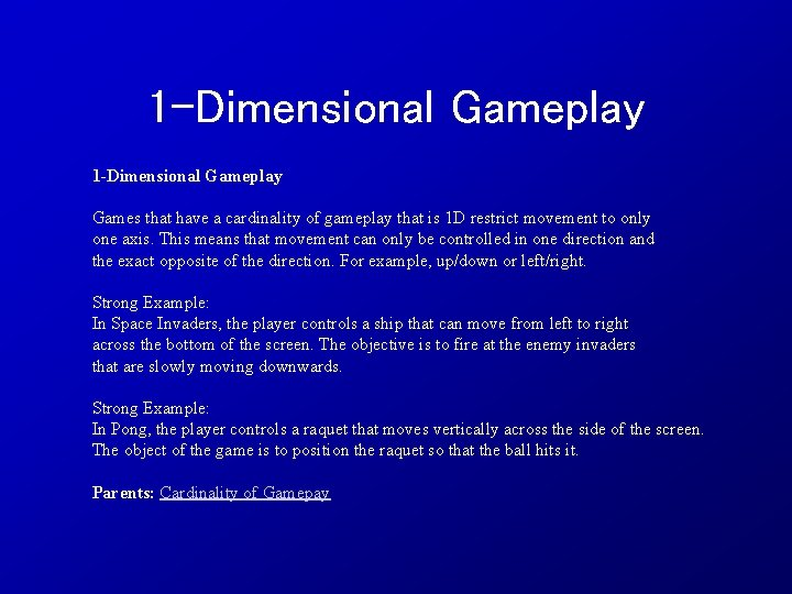 1 -Dimensional Gameplay Games that have a cardinality of gameplay that is 1 D