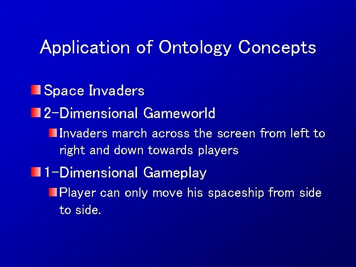 Application of Ontology Concepts Space Invaders 2 -Dimensional Gameworld Invaders march across the screen
