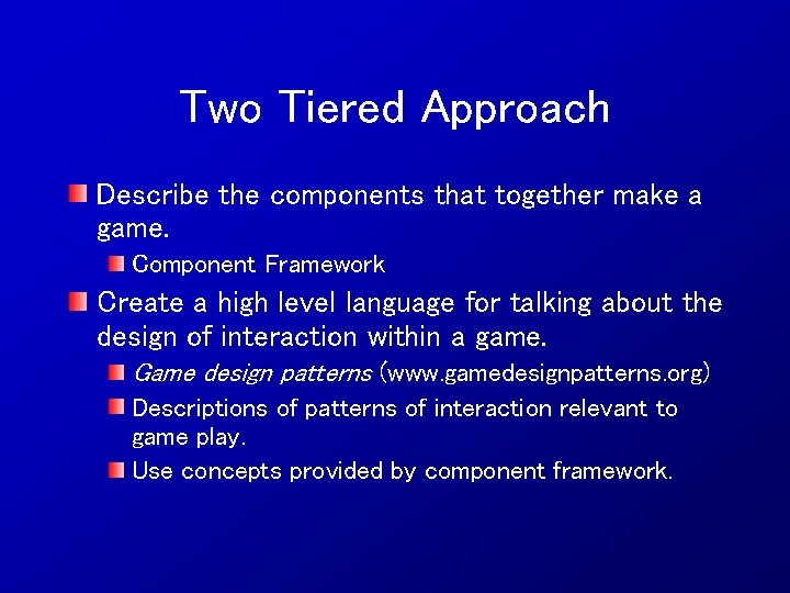 Two Tiered Approach Describe the components that together make a game. Component Framework Create