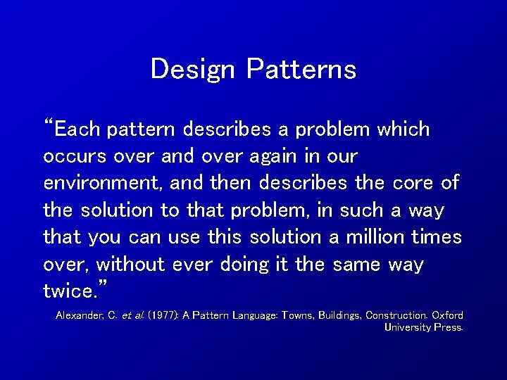 """Design Patterns """"Each pattern describes a problem which occurs over and over again in"""