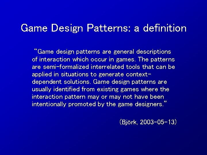 """Game Design Patterns: a definition """"Game design patterns are general descriptions of interaction which"""
