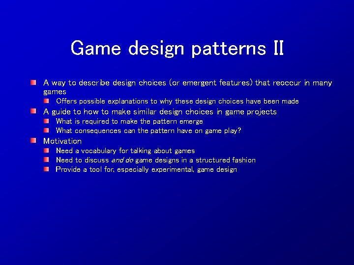 Game design patterns II A way to describe design choices (or emergent features) that