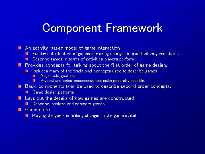Component Framework An activity-based model of game interaction Fundamental feature of games is making