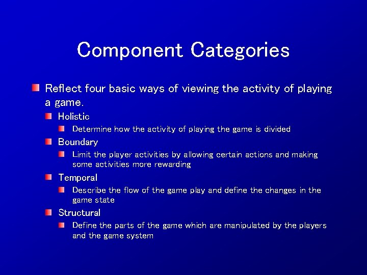 Component Categories Reflect four basic ways of viewing the activity of playing a game.