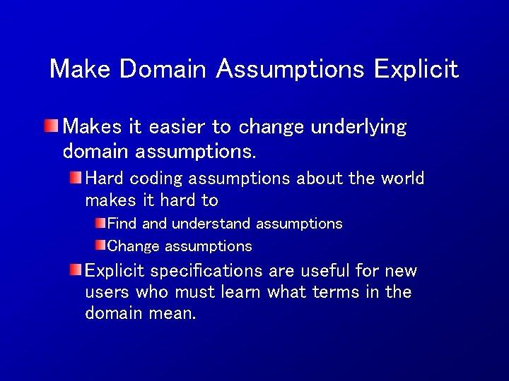 Make Domain Assumptions Explicit Makes it easier to change underlying domain assumptions. Hard coding