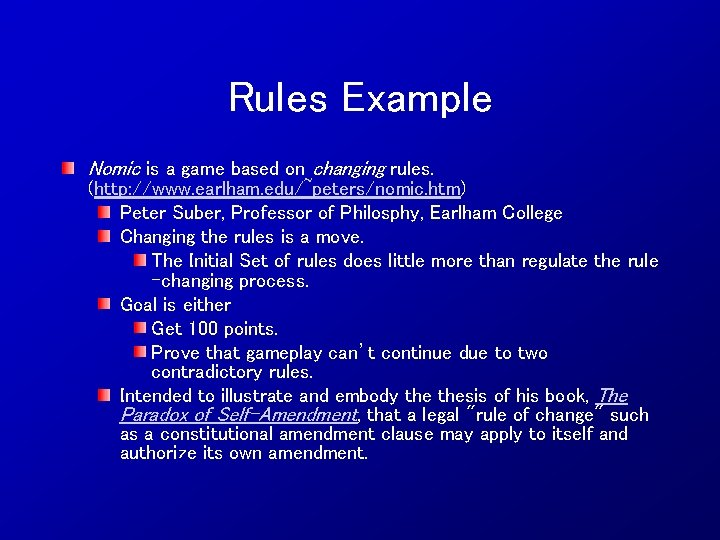 Rules Example Nomic is a game based on changing rules. (http: //www. earlham. edu/~peters/nomic.