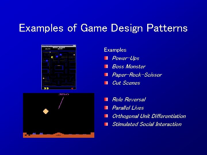 Examples of Game Design Patterns Examples Power-Ups Boss Monster Paper-Rock-Scissor Cut Scenes Role Reversal