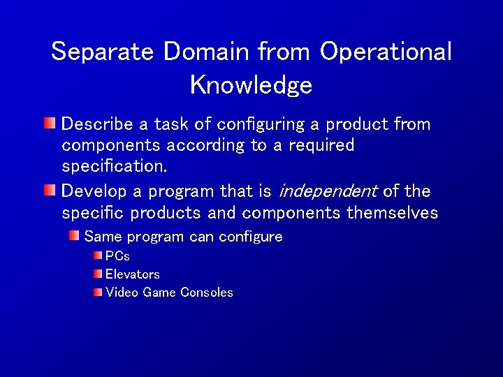 Separate Domain from Operational Knowledge Describe a task of configuring a product from components