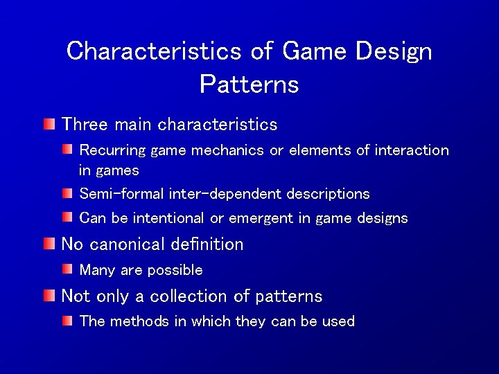 Characteristics of Game Design Patterns Three main characteristics Recurring game mechanics or elements of