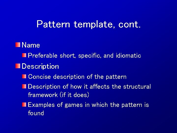 Pattern template, cont. Name Preferable short, specific, and idiomatic Description Concise description of the