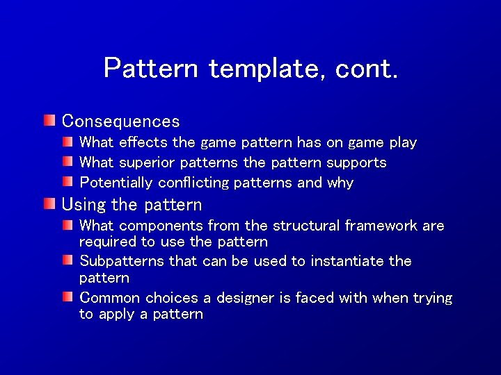 Pattern template, cont. Consequences What effects the game pattern has on game play What