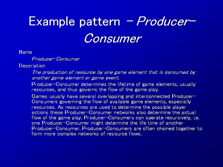 Example pattern - Producer- Consumer Name Producer-Consumer Description The production of resource by one