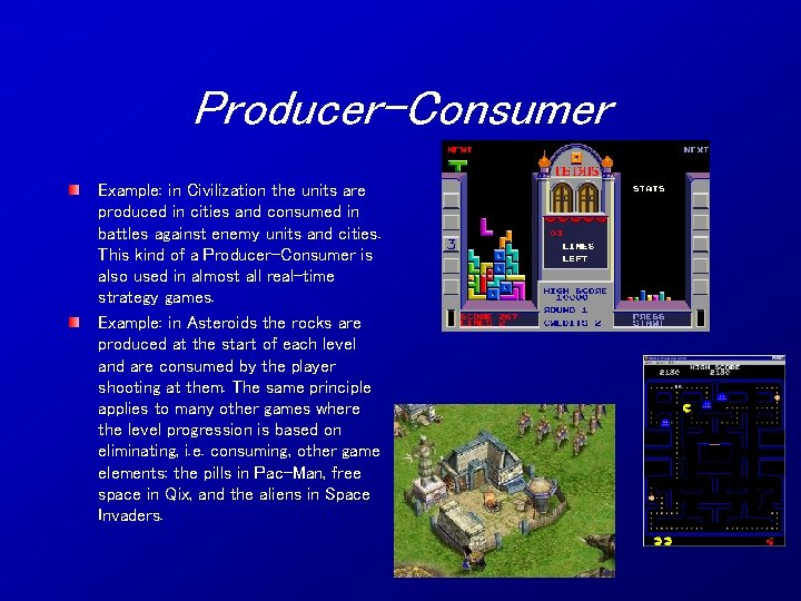 Producer-Consumer Example: in Civilization the units are produced in cities and consumed in battles