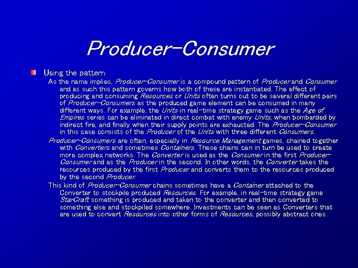 Producer-Consumer Using the pattern As the name implies, Producer-Consumer is a compound pattern of