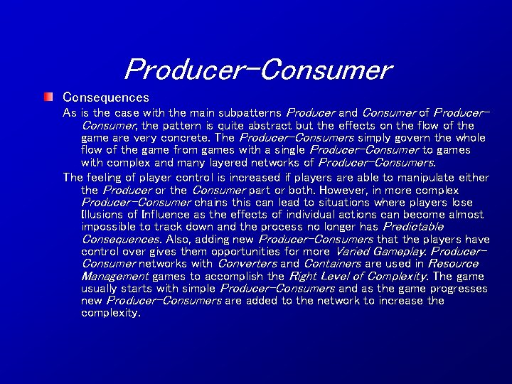 Producer-Consumer Consequences As is the case with the main subpatterns Producer and Consumer of
