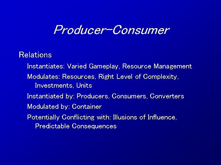 Producer-Consumer Relations Instantiates: Varied Gameplay, Resource Management Modulates: Resources, Right Level of Complexity, Investments,