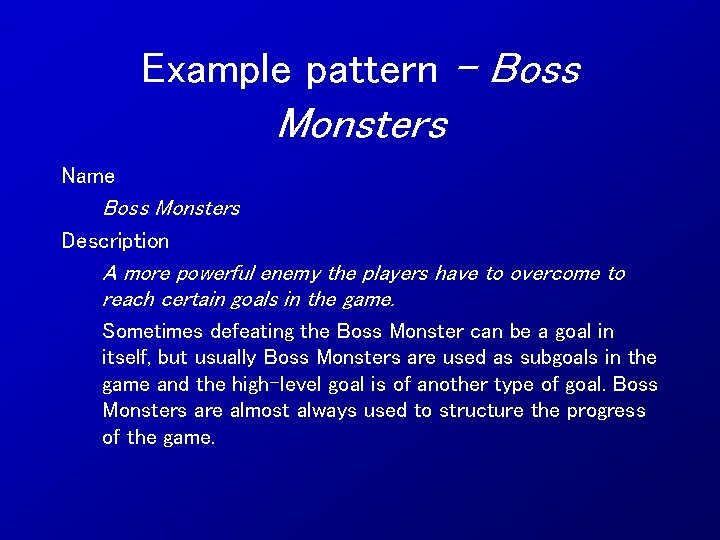 Example pattern – Boss Monsters Name Boss Monsters Description A more powerful enemy the