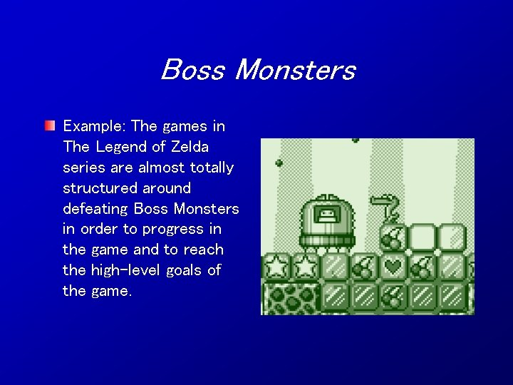 Boss Monsters Example: The games in The Legend of Zelda series are almost totally