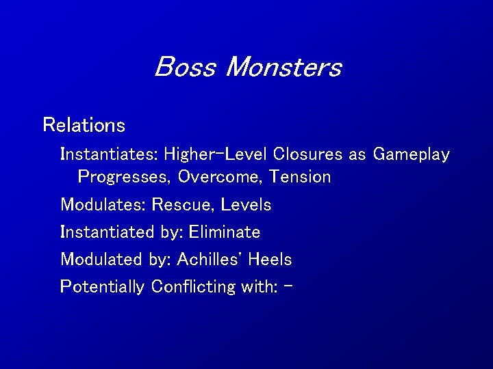 Boss Monsters Relations Instantiates: Higher-Level Closures as Gameplay Progresses, Overcome, Tension Modulates: Rescue, Levels