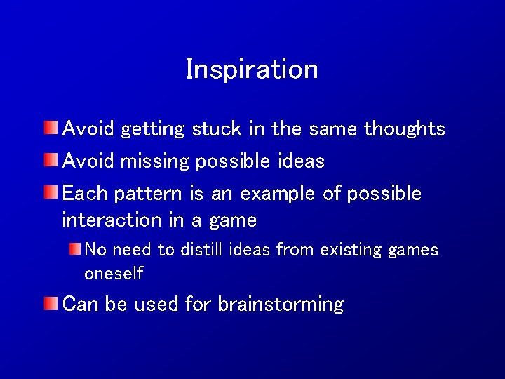 Inspiration Avoid getting stuck in the same thoughts Avoid missing possible ideas Each pattern