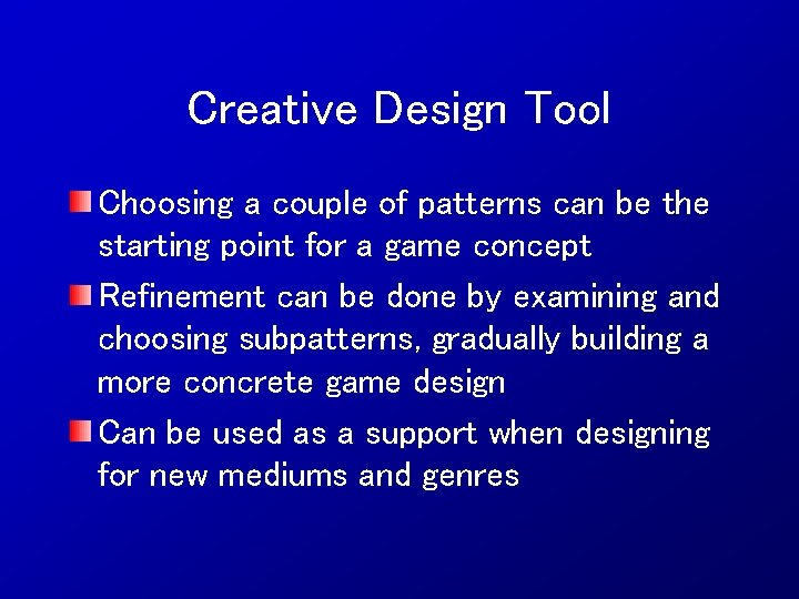 Creative Design Tool Choosing a couple of patterns can be the starting point for