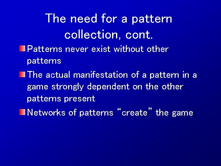 The need for a pattern collection, cont. Patterns never exist without other patterns The