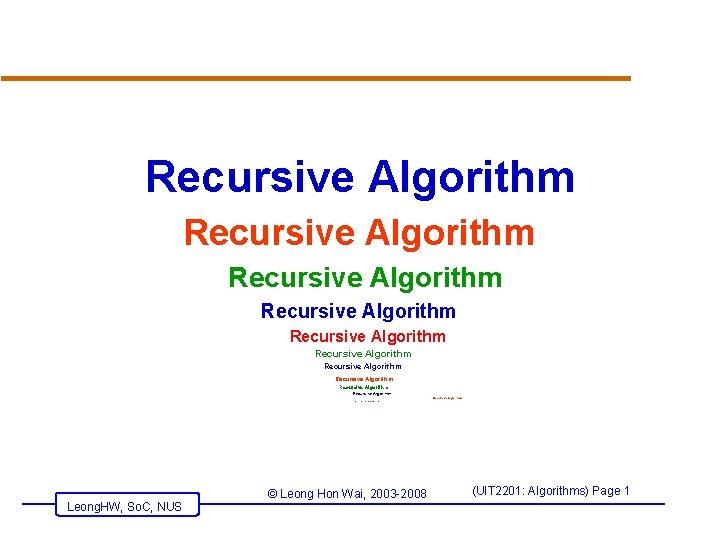 Recursive Algorithm Recursive Algorithm Recursive Algorithm R Leong. HW, So. C, NUS ecursive Algorithm