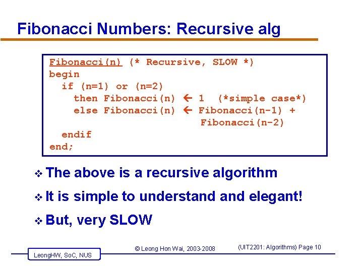 Fibonacci Numbers: Recursive alg Fibonacci(n) (* Recursive, SLOW *) begin if (n=1) or (n=2)