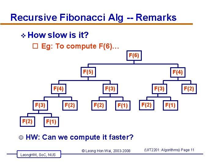 Recursive Fibonacci Alg -- Remarks v How slow is it? o Eg: To compute