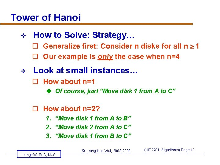 Tower of Hanoi v How to Solve: Strategy… o Generalize first: Consider n disks