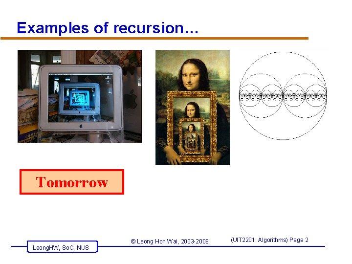 Examples of recursion… Tomorrow Leong. HW, So. C, NUS © Leong Hon Wai, 2003