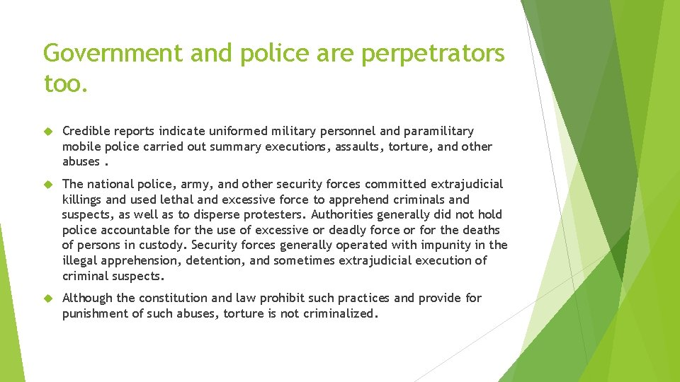 Government and police are perpetrators too. Credible reports indicate uniformed military personnel and paramilitary