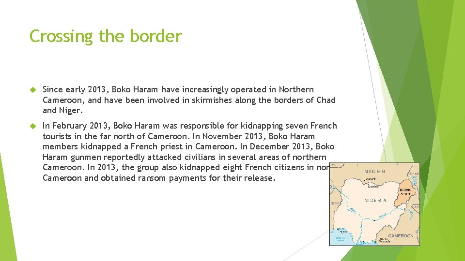 Crossing the border Since early 2013, Boko Haram have increasingly operated in Northern Cameroon,