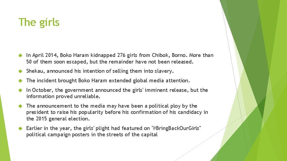 The girls In April 2014, Boko Haram kidnapped 276 girls from Chibok, Borno. More