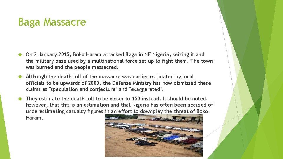 Baga Massacre On 3 January 2015, Boko Haram attacked Baga in NE Nigeria, seizing