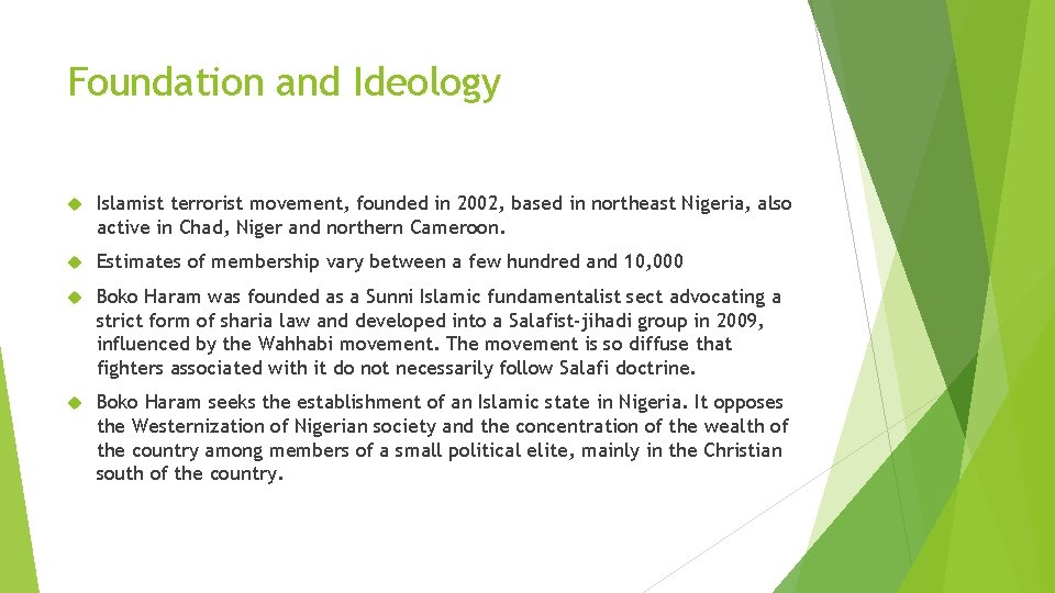 Foundation and Ideology Islamist terrorist movement, founded in 2002, based in northeast Nigeria, also