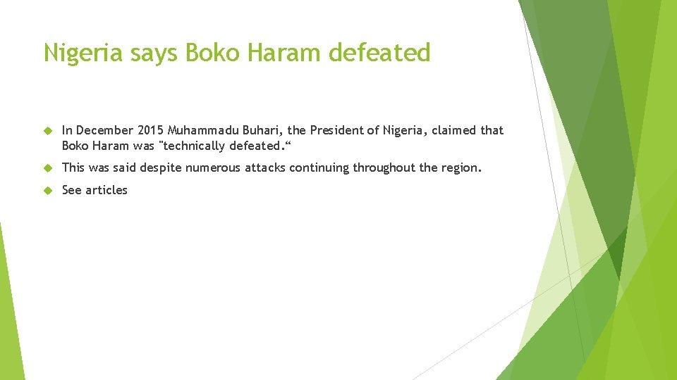 Nigeria says Boko Haram defeated In December 2015 Muhammadu Buhari, the President of Nigeria,