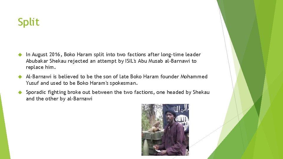 Split In August 2016, Boko Haram split into two factions after long-time leader Abubakar