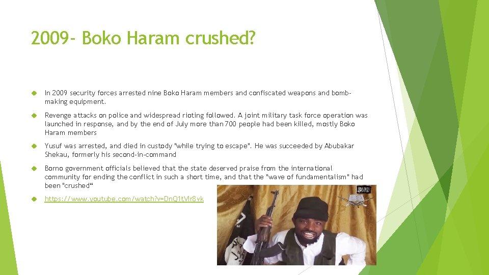 2009 - Boko Haram crushed? In 2009 security forces arrested nine Boko Haram members