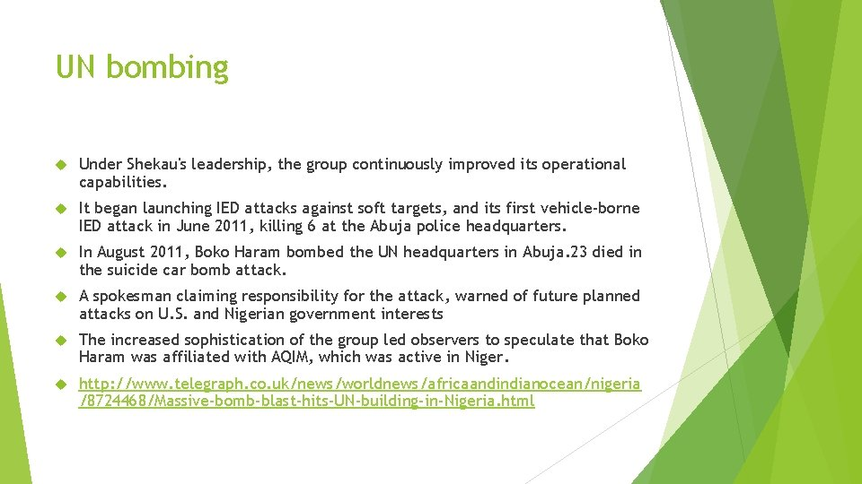 UN bombing Under Shekau's leadership, the group continuously improved its operational capabilities. It began