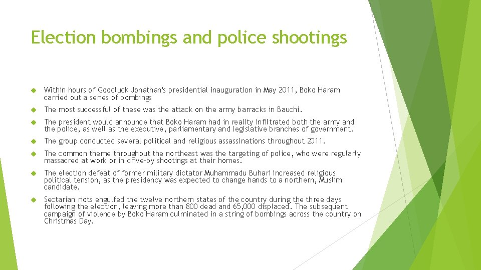 Election bombings and police shootings Within hours of Goodluck Jonathan's presidential inauguration in May