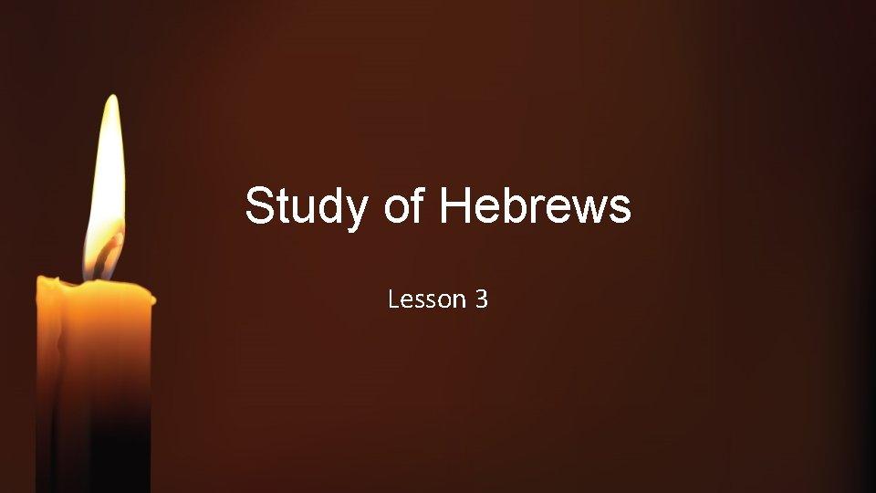 Study of Hebrews Lesson 3
