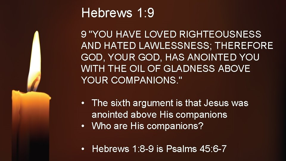 """Hebrews 1: 9 9 """"YOU HAVE LOVED RIGHTEOUSNESS AND HATED LAWLESSNESS; THEREFORE GOD, YOUR"""