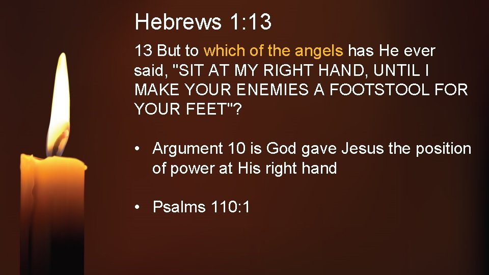 Hebrews 1: 13 13 But to which of the angels has He ever said,